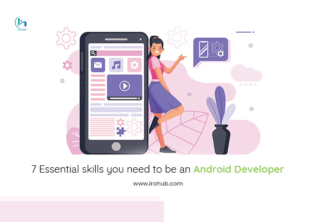 7 Essential  Skills You Need To Be An Android Developer